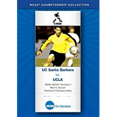 2006 NCAA Division I Men's Soccer National Championship - UC Santa Barbara vs. UCLA