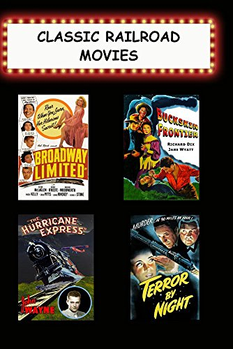 Classic Railroad Movies (Broadway Limited, Buckskin Frontier, Hurricane Express, Terror By Night)