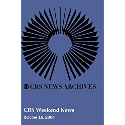 CBS Weekend News (October 16, 2004)