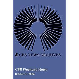 CBS Weekend News (October 16, 2004)