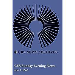 CBS Sunday Evening News (April 03, 2005)