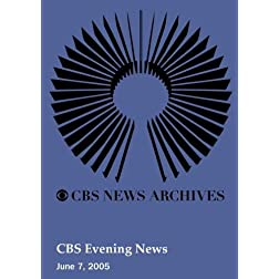 CBS Evening News (June 07, 2005)