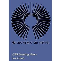 CBS Evening News (June 07, 2005)