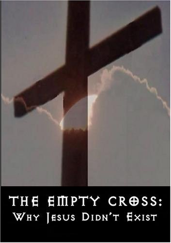 THE EMPTY CROSS: WHY JESUS DIDN'T EXIST