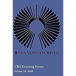 CBS Evening News (October 16, 2000)