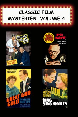 Classic Film Mysteries, Vol. 4 (Dressed to Kill, Fatal Hour, Great Gold Gold, Sing Sing Nights)
