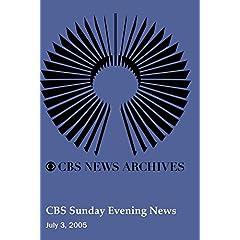 CBS Sunday Evening News (July 03, 2005)