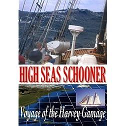 High Seas Schooner: Voyage of the Harvey Gamage