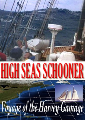 High Seas Schooner: Voyage of the Harvey Gamage