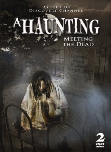 A Haunting: Meeting the Dead