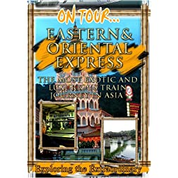 On Tour...  EASTERN & ORIENTAL EXPRESS The Most Exotic And Luxurious Train Journey In Asia