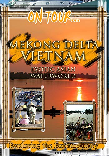 On Tour...  MEKONG DELTA VIETNAM Exotic Asian Waterworld