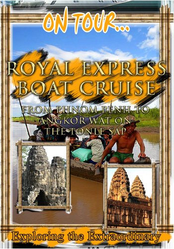 On Tour...  ROYAL EXPRESS BOAT CRUISE From Phnom Penh To Angkor Wat On The Tonle Sap