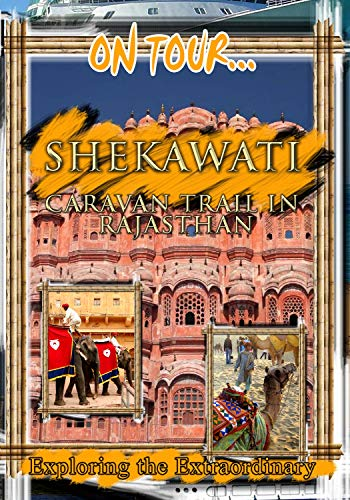 On Tour...  SHEKHAWATI Caravan Trail In Rajasthan