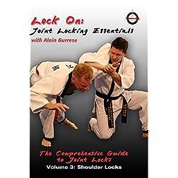 Lock On: Joint Locking Essentials Volume 3: Shoulder Locks with Alain Burrese