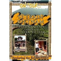 On Tour...  S 1 -VIETNAM A Train Journey Through Central Vietnam