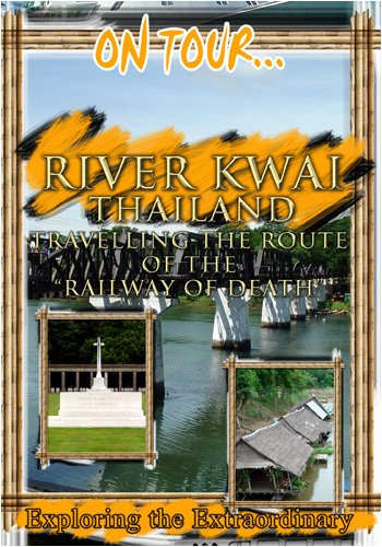 On Tour...  RIVER KWAI Travelling The Route Of The