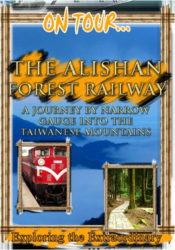 On Tour...  THE ALISHAN FOREST RAILWAY A Journey By Narrow Gauge Into The Taiwanese Mountains
