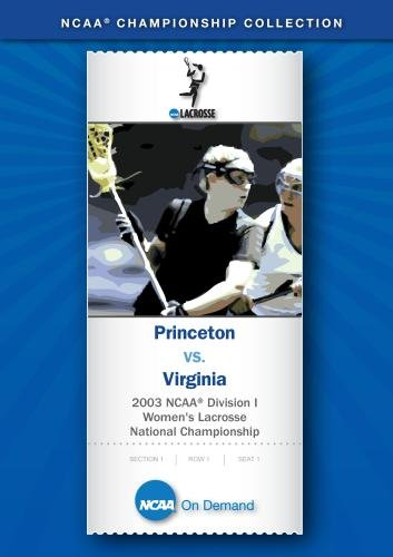 2003 NCAA Division I Women's Lacrosse National Championship - Princeton vs. Virginia
