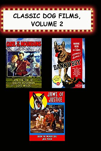Classic Dog Films, Volume 2 (Caryl of the Mountains, Danny Boy, Jaws of Justice)
