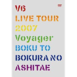 V6 Live Tour 2007 Voyager-Boku to Bokura No Ashita