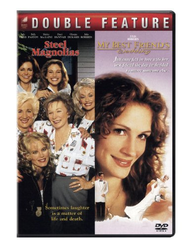 Steel Magnolias / My Best Friend's Wedding