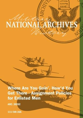 WHERE ARE YOU GOIN', HOW'D YOU GET THERE-ASSIGNMENT POLICIES FOR ENLISTED MEN