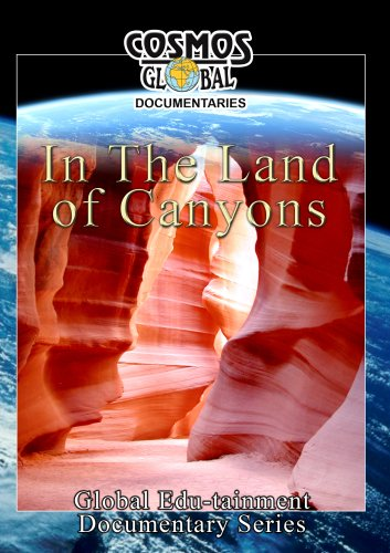 Cosmos Global Documentaries  IN THE LAND OF THE CANYONS