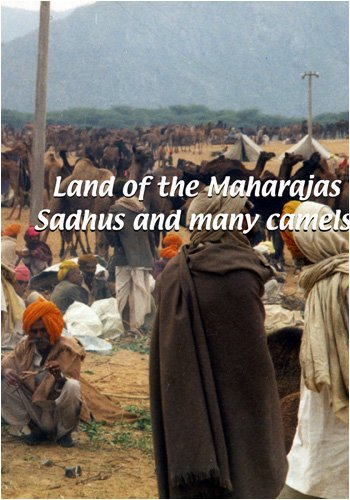 Land of the Maharajas: Sadhus and Many Camels