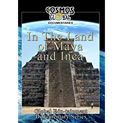 Cosmos Global Documentaries  IN THE LAND OF MAYA & INCA
