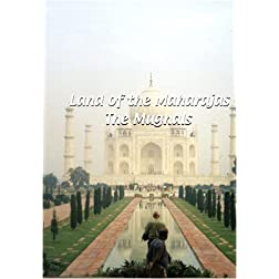 Land of the Maharajas  Land of the Maharajas: The Moghuls