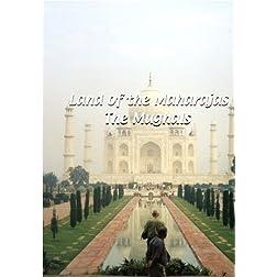 Land of the Maharajas  Land of the Maharajas: The Moghuls