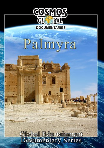 Cosmos Global Documentaries  PALMYRA City Of A Thousand Pillars