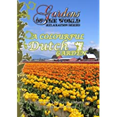 Gardens of the World  A COLOURFUL DUTCH GARDEN