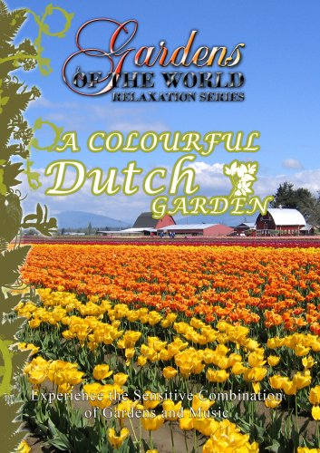 Gardens of the World  A COLOURFUL DUTCH GARDEN