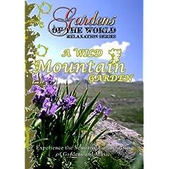 Gardens of the World A WILD MOUNTAIN GARDEN