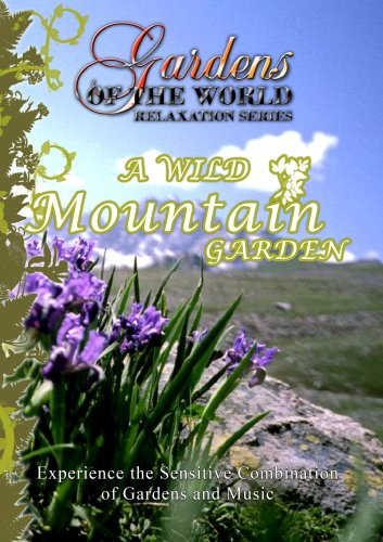 Gardens of the World A WILD MOUNTAIN GARDEN