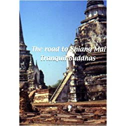 The Road to Chiang Mai  The Road to Chaing Mai: Tranquil Buddhas