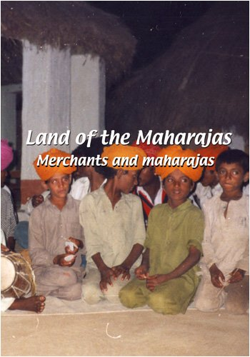 Land of the Maharajas: Merchants and Maharajas