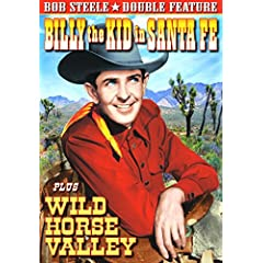 Bob Steele Double Feature: Billy The Kid in Sante Fe/Wild Horse Valley