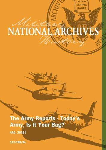 THE ARMY REPORTS - TODAY'S ARMY. IS IT YOUR BAG?