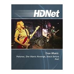 True Music: Palomar, She Wants Revenge, Black Before Red [HD DVD]