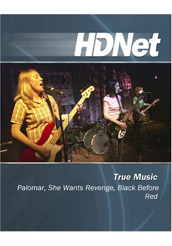 True Music: Palomar, She Wants Revenge, Black Before Red [HD DVD]