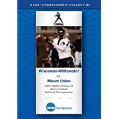 2007 NCAA Division III  Men's Football National Championship - Wisconsin-Whitewater  vs. Mount Union