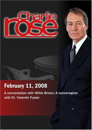 Charlie Rose -Willie Brown / Dr. Valentin Fuster (February11, 2008)