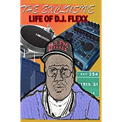 The Exclusive Life Of D.J Flexx