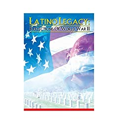 Latino Legacy: Remembrances of World War II