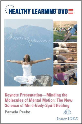 Keynote Presentation Minding the Molecules of Mental Motion: The New Science of Mind-Body-Spirit Healing