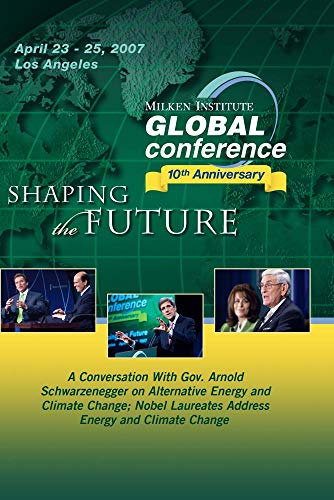 A Conversation With Gov. Arnold Schwarzenegger on Alternative Energy and Climate Change; and Nobel L