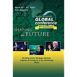 Building Global Mortgage Markets: Engines of Prosperity in the Developing World